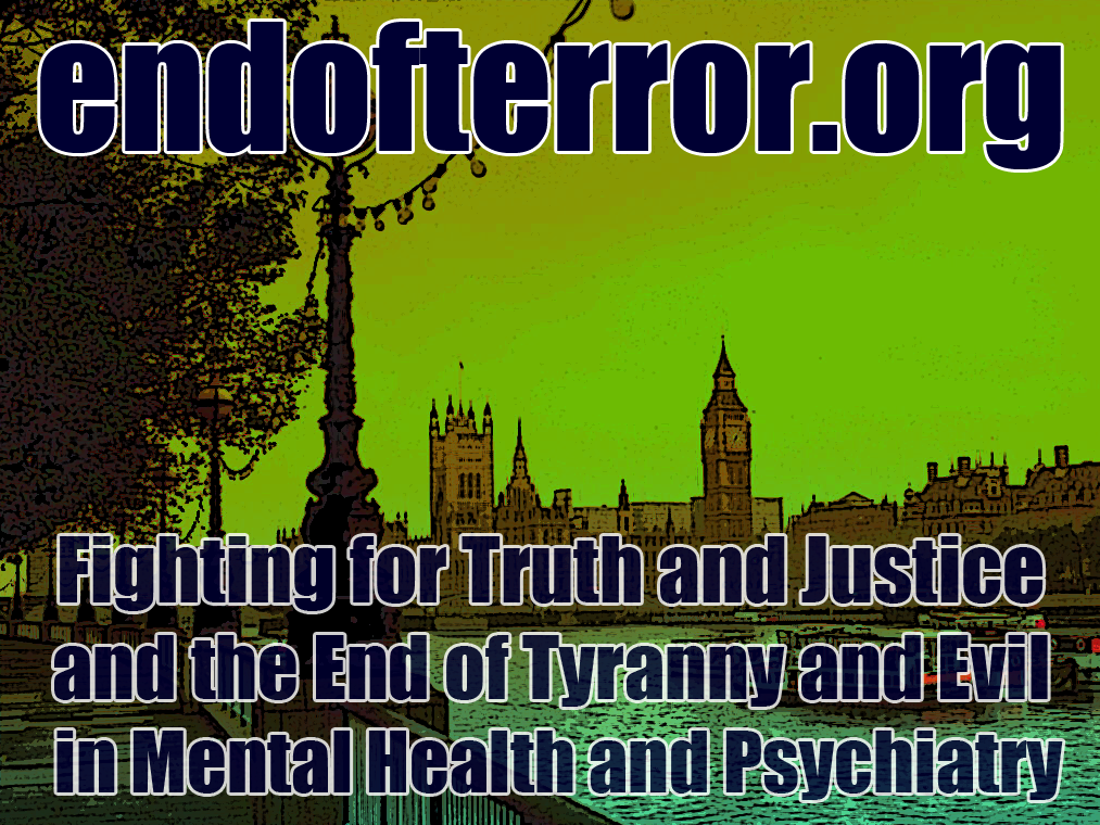 Fighting for Truth and Justice and the End of Tyranny and Evil in Mental Health and Psychiatry